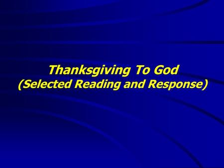 Thanksgiving To God (Selected Reading and Response)