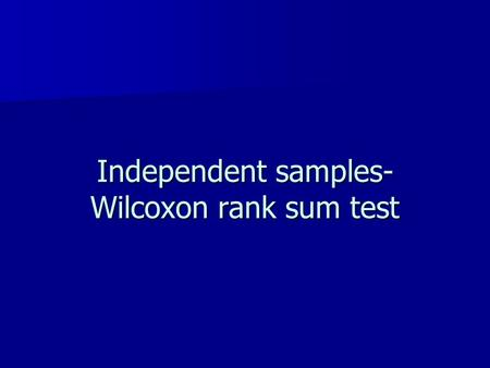 Independent samples- Wilcoxon rank sum test. Example The main outcome measure in MS is the expanded disability status scale (EDSS) The main outcome measure.