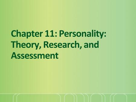 Chapter 11: Personality: Theory, Research, and Assessment.