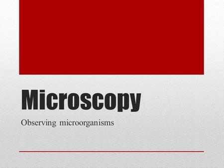Microscopy Observing microorganisms. Light microscopy – any microscope that uses visible light.
