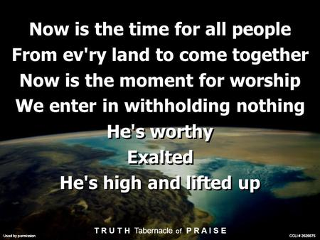Now is the time for all people From ev'ry land to come together Now is the moment for worship We enter in withholding nothing He's worthy Exalted He's.