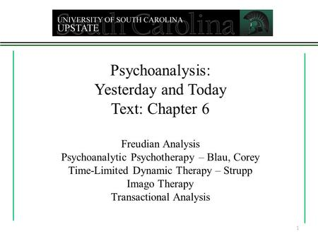 Psychoanalysis: Yesterday and Today Text: Chapter 6 Freudian Analysis Psychoanalytic Psychotherapy – Blau, Corey Time-Limited Dynamic Therapy – Strupp.