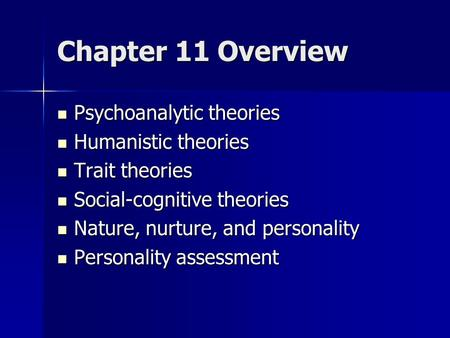 Chapter 11 Overview Psychoanalytic theories Humanistic theories