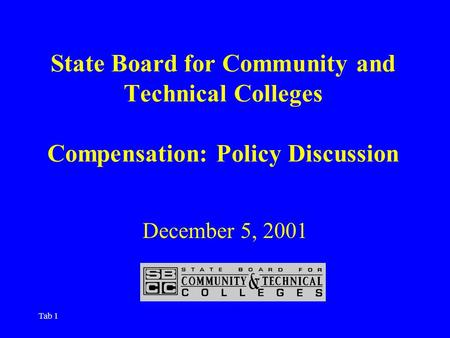 Tab 1 State Board for Community and Technical Colleges Compensation: Policy Discussion December 5, 2001.