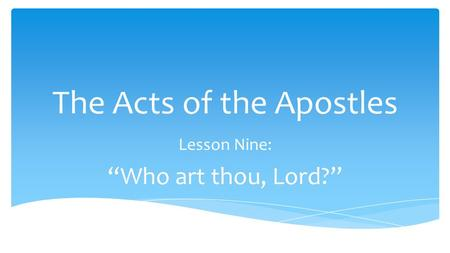 "The Acts of the Apostles Lesson Nine: ""Who art thou, Lord?"""
