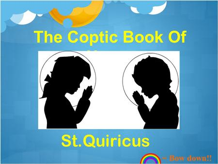 The Coptic Book Of Hours St.Quiricus = Bow down!!.