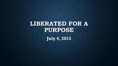 LIBERATED FOR A PURPOSE July 4, 2015. EXODUS 5 1 ¶ And afterward Moses and Aaron went in, and told Pharaoh, Thus saith the LORD God of Israel, Let my.