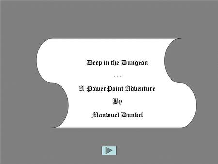 Deep in the Dungeon --- A PowerPoint Adventure By Manwuel Dunkel.