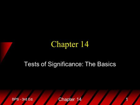 BPS - 3rd Ed. Chapter 141 Tests of Significance: The Basics.