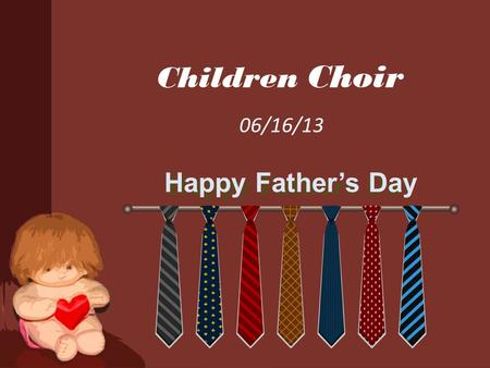 Children Choir 06/16/13 Happy Father's Day.