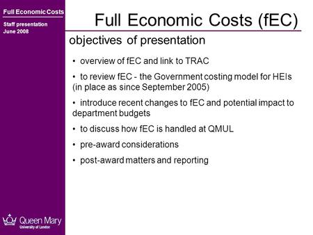 Full Economic Costs (fEC) objectives of presentation Full Economic Costs Staff presentation June 2008 overview of fEC and link to TRAC to review fEC -