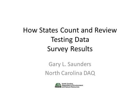 How States Count and Review Testing Data Survey Results Gary L. Saunders North Carolina DAQ.