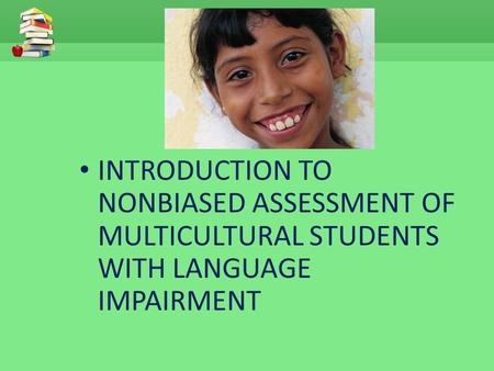 INTRODUCTION TO NONBIASED ASSESSMENT OF MULTICULTURAL STUDENTS WITH LANGUAGE IMPAIRMENT.