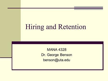 Hiring and Retention MANA 4328 Dr. George Benson