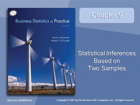 McGraw-Hill/Irwin Copyright © 2007 by The McGraw-Hill Companies, Inc. All rights reserved. Statistical Inferences Based on Two Samples Chapter 9.