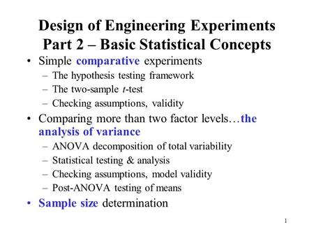 1 Design of Engineering Experiments Part 2 – Basic Statistical Concepts Simple comparative experiments –The hypothesis testing framework –The two-sample.