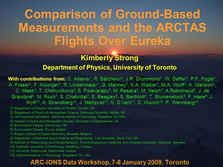 Comparison of Ground-Based Measurements and the ARCTAS Flights Over Eureka Kimberly Strong Department of Physics, University of Toronto With contributions.