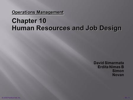 © 2008 Prentice Hall, Inc.10 – 1 Operations Management Chapter 10 Human Resources and Job Design David Simarmata Erdita Nimas B Simon Novan.