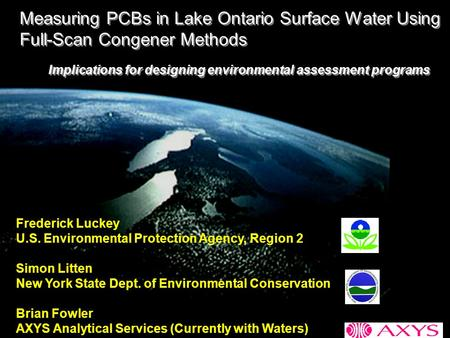 Measuring PCBs in Lake Ontario Surface Water Using Full-Scan Congener Methods Frederick Luckey U.S. Environmental Protection Agency, Region 2 Simon Litten.