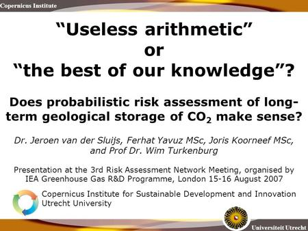 "Universiteit Utrecht Copernicus Institute ""Useless arithmetic"" or ""the best of our knowledge""? Does probabilistic risk assessment of long- term geological."