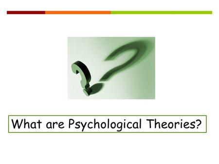 What are Psychological Theories?. Definition  Psychological Theories are general principles that describe and explain behaviour and mental processes.