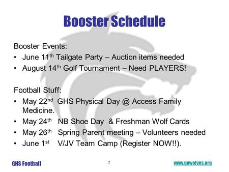 Www.gowolves.org GHS Football 1 Booster Schedule Booster Events: June 11 th Tailgate Party – Auction items needed August 14 th Golf Tournament – Need PLAYERS!