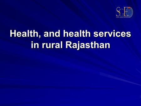 Health, and health services in rural Rajasthan. Improving Health Status Seva Mandir was keen to find new interventions for its health unit..but no idea.