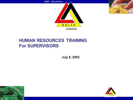 UMBC - Delta Initiative HUMAN RESOURCES TRAINING For SUPERVISORS July 8, 2003.