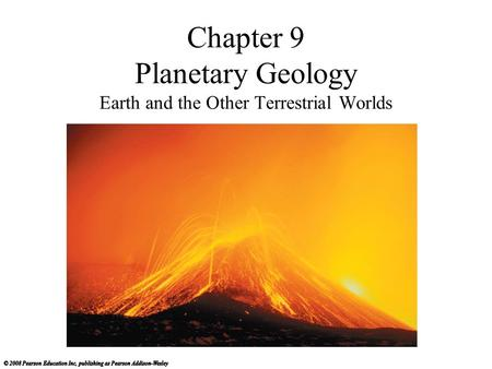 Chapter 9 Planetary Geology Earth and the Other Terrestrial Worlds.