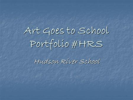 Art Goes to School Portfolio #HRS Hudson River School.