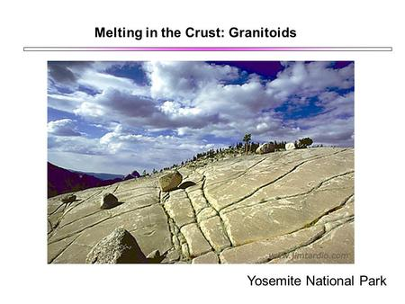 Melting in the Crust: Granitoids Yosemite National Park.