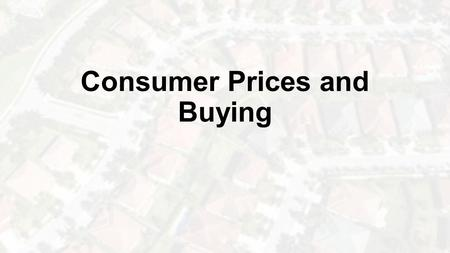 Consumer Prices and Buying. Congratulations! You have graduated college and are ready to enter the work force.