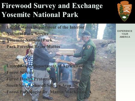 EXPERIENCE YOUR AMERICA Firewood Survey and Exchange Yosemite National Park United States Department of the Interior National Park Service Yosemite National.