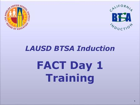 LAUSD BTSA Induction FACT Day 1 Training.