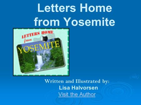 Letters Home from Yosemite Written and Illustrated by: Lisa Halvorsen Visit the Author.