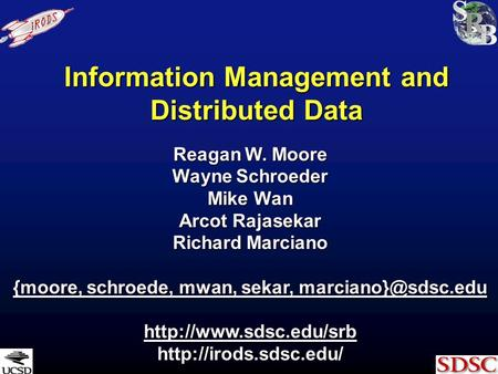 Information Management and Distributed Data Reagan W. Moore Wayne Schroeder Mike Wan Arcot Rajasekar Richard Marciano {moore, schroede, mwan, sekar,
