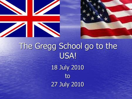 The Gregg School go to the USA! 18 July 2010 to 27 July 2010.