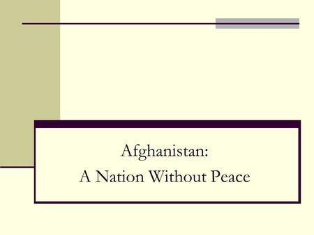 "Afghanistan: A Nation Without Peace. ""The Great Game"" In the 1800s Russia and Britain wanted to control the region. Only to deny it to the other The locals."