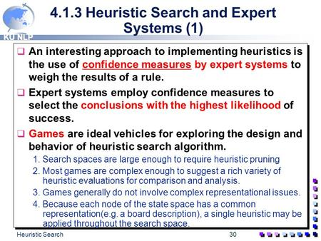 KU NLP Heuristic Search30 4.1.3 Heuristic Search and Expert Systems (1) q An interesting approach to implementing heuristics is the use of confidence.