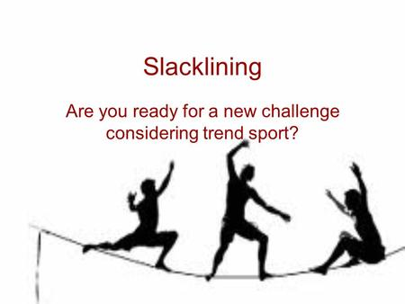 Slacklining Are you ready for a new challenge considering trend sport?