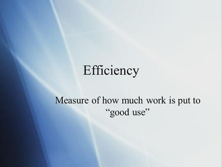 "Efficiency Measure of how much work is put to ""good use"""
