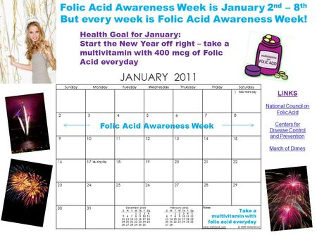 Folic Acid Awareness Week is January 2 nd – 8 th But every week is Folic Acid Awareness Week! Folic Acid Awareness Week Health Goal for January: Start.