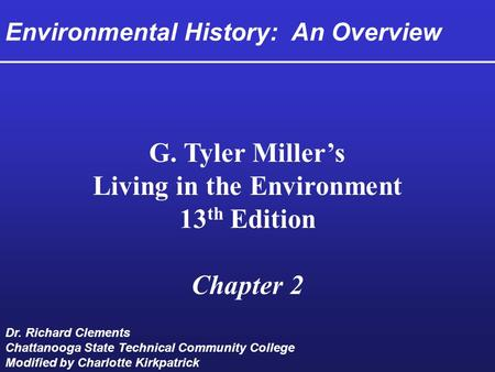 Environmental History: An Overview G. Tyler Miller's Living in the Environment 13 th Edition Chapter 2 Dr. Richard Clements Chattanooga State Technical.