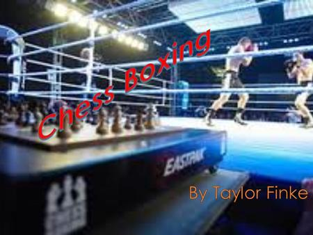 Chess Boxing is a sport that combines intellectual fighting with Physical fighting.