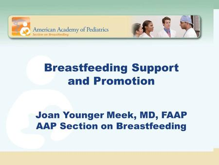 Breastfeeding Support and Promotion Joan Younger Meek, MD, FAAP AAP Section on Breastfeeding.