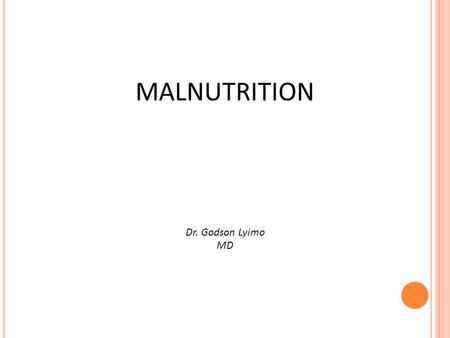 MALNUTRITION Dr. Godson Lyimo MD. SEVERE MALNUTRITION WHO defines severe malnutrition as the presence of Oedema of both feet, or Severe wasting (<70%