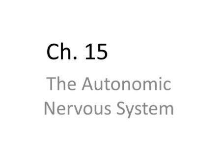 Ch. 15 The Autonomic Nervous System. Objectives Know the general function of the ANS Be able to describe the characteristics of the ANS Know the two divisions.
