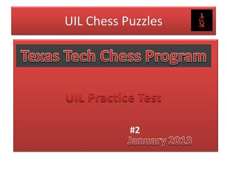 "#2. UIL Chess Puzzle Practice Material This year's UIL Chess Puzzle Test includes ""solve the mate"" positions similar to last year's, but it also tests."