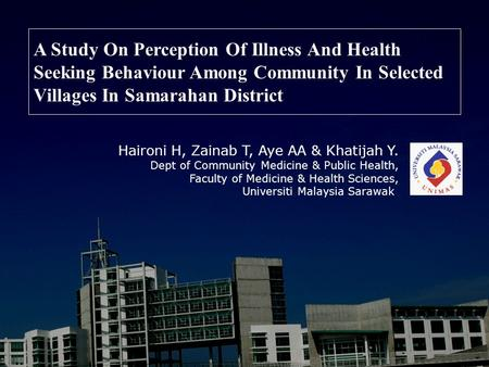 A Study On Perception Of Illness And Health Seeking Behaviour Among Community In Selected Villages In Samarahan District Haironi H, Zainab T, Aye AA &