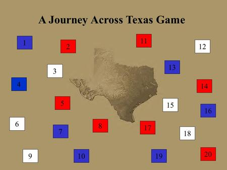 A Journey Across Texas Game 5 1 8 2 3 9 6 10 7 4 11 12 13 14 15 16 17 18 19 20.